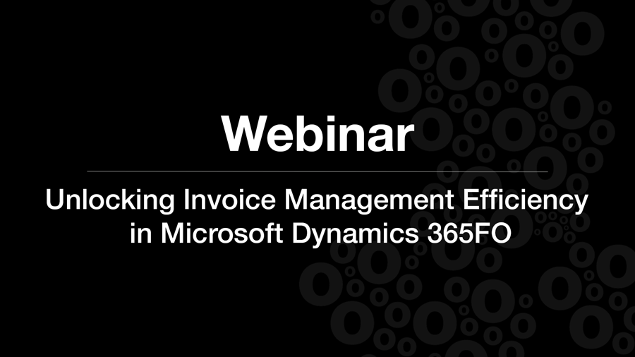 Webinar: Unlocking Invoice Management Efficiency in Microsoft Dynamics 365 FO